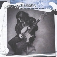 Purchase Rory Gallagher - A Blue Day For The Blues