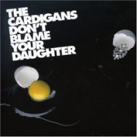 Purchase The Cardigans - Don't Blame Your Daughter CDS