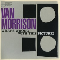 Purchase Van Morrison - What's Wrong With This Picture?