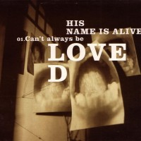 Purchase His Name Is Alive - Can't Always Be Loved (ep)