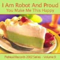 Purchase I Am Robot And Proud - You Make Me This Happy
