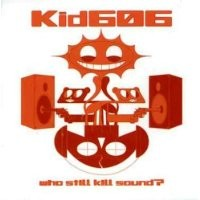 Purchase Kid 606 - Who Still Kill Sound?