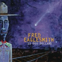 Purchase Fred Eaglesmith - 50-Odd Dollars