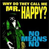 Purchase Nomeansno - Why Do They Call Me Mr. Happy?