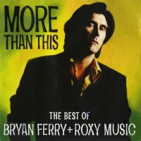 Purchase Roxy Music - More Than This: The Best of Bryan Ferry & Roxy Music