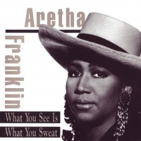 Purchase Aretha Franklin - What You See Is What You Swea t