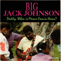 Purchase Big Jack Johnson - Daddy, When Is Mama Coming Home?