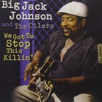Purchase Big Jack Johnson - We Got To Stop This Killin'