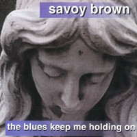 Purchase Savoy Brown - The Blues Keep Me Holding On