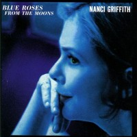 Purchase Nanci Griffith - Blue Roses From The Moons