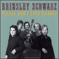 Purchase Brinsley Schwarz - Please Don't Ever Change