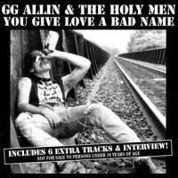 Purchase G.G. Allin - You Give Love A Bad Name