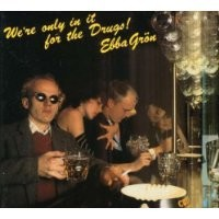 Purchase Ebba Grön - We're only in it for the drugs