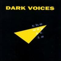 Purchase Dark Voices - the way it is