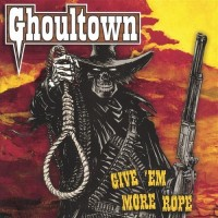 Purchase Ghoultown - Give 'Em More Rope