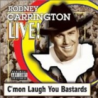 Purchase Rodney Carrington - Live! C'mon Laugh You Bastards