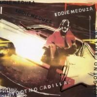 Purchase Eddie Meduza - Ain't Got No Cadillac