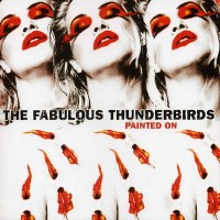 Purchase The Fabulous Thunderbirds - Painted On