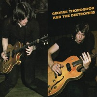 Purchase George Thorogood & the Destroyers - George Thorogood & The Destroyers