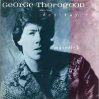 Purchase George Thorogood & the Destroyers - Maverick