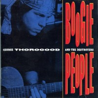 Purchase George Thorogood & the Destroyers - Boogie People