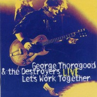 Purchase George Thorogood & the Destroyers - Let's Work Together Live