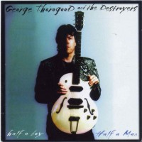 Purchase George Thorogood & the Destroyers - Half a Boy / Half a Man
