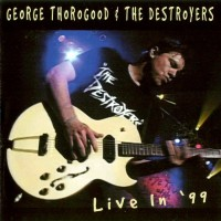 Purchase George Thorogood & the Destroyers - Live In '99