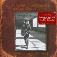 Purchase George Thorogood & the Destroyers - Rockin' My Life Away