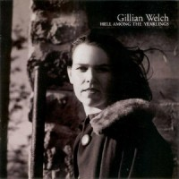 Purchase Gillian Welch - Hell Among The Yearlings