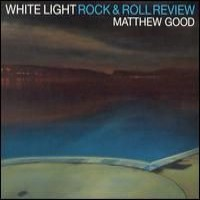Purchase Matthew Good - White Light Rock And Roll Review