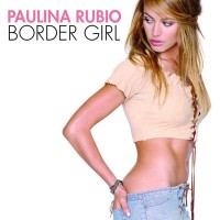 Purchase Paulina Rubio - Border Girl