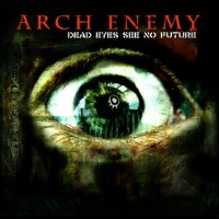Purchase Arch Enemy - Dead Eyes See No Future