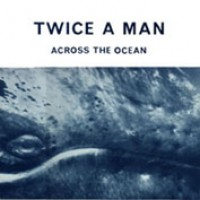 Purchase Twice A Man - Across The Ocean (12'')