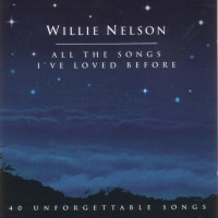 Purchase Willie Nelson - All The Songs I've Loved Before
