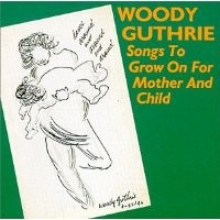 Purchase Woody Guthrie - Songs to Grow on For Mother and Child
