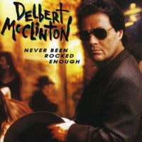 Purchase Delbert McClinton - Never Been Rocked Enough