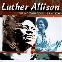 Purchase Luther Allison - The Motown Years 1972-1976