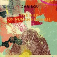 Purchase Caribou - The Milk of Human Kindness