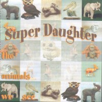Purchase Super Daughter - The Animals We See