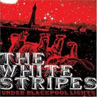 Purchase The White Stripes - Under Blackpool Lights