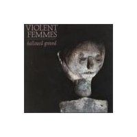 Purchase Violent Femmes - Hallowed Ground