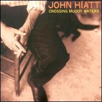 Purchase John Hiatt - Crossing Muddy Waters
