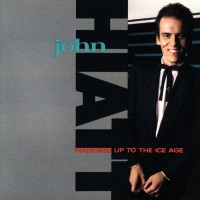 Purchase John Hiatt - Warming Up To The Ice Age