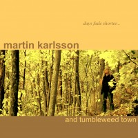 Purchase Martin Karlsson & Tumbleweed Town - 2004 - Days fade shorter, Nights pale away