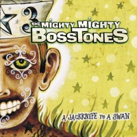 Purchase The Mighty Mighty BossToneS - A Jackknife To A Swan
