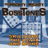 Purchase The Mighty Mighty BossToneS - Ska-Core, The Devil & More