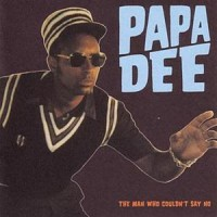 Purchase Papa Dee - The Man Who Couldn't Say No