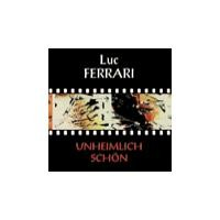 Purchase Luc Ferrari - Unheimlich Schoen