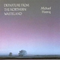 Purchase Michael Hoenig - Departure From The Northern Wasteland